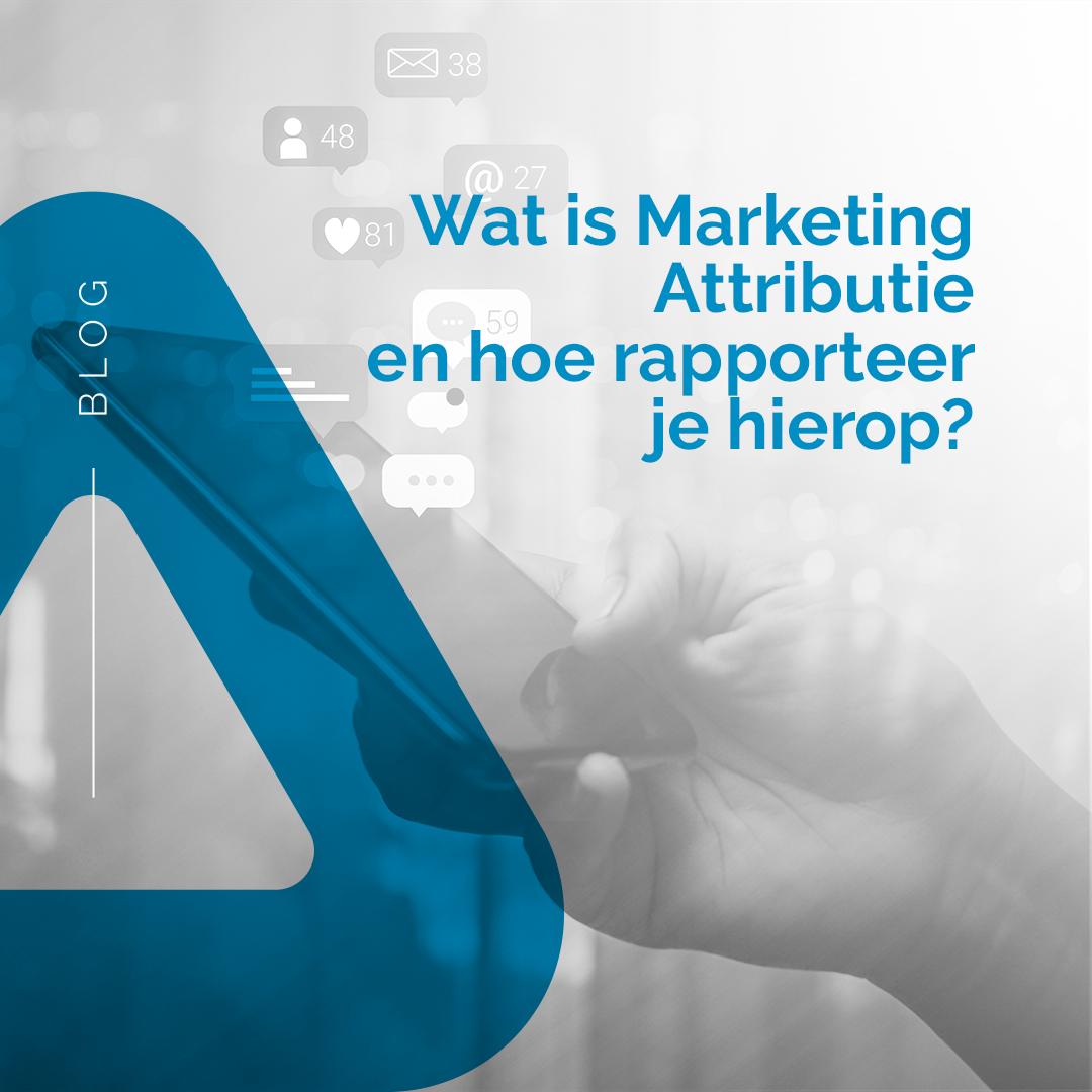 Wat is marketing attributie en hoe rapporteer je hierop?